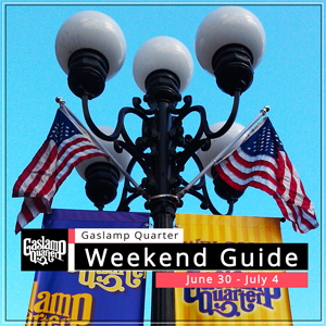 Things to do in the Gaslamp Quarter: June 30 – July 4