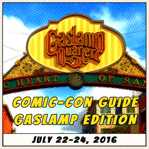 Comic-Con Guide – Gaslamp Edition: July 22-24