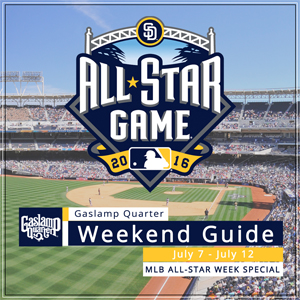 Things to do in the Gaslamp Quarter – July 7-12  MLB ALL-STAR WEEK SPECIAL