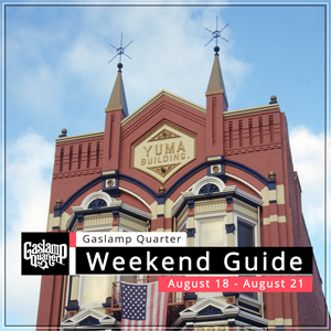 Things to do in the Gaslamp Quarter: August 18-21