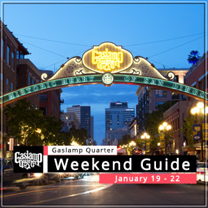 Things to do in the Gaslamp Quarter: January 19-22