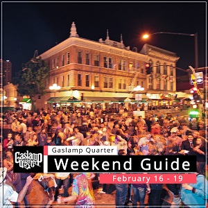 Things to do in the Gaslamp Quarter: February 16-19