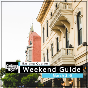 Things to do in the Gaslamp Quarter: March 2-5