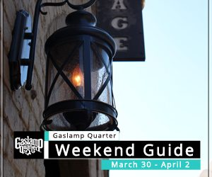 Things to do in the Gaslamp Quarter: March 30 – April 2
