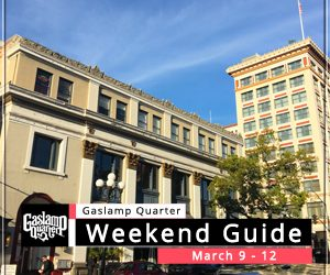Things to do in the Gaslamp Quarter: March 9-12