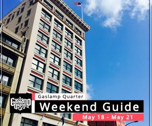 Things to do in the Gaslamp Quarter: May 18 – 21