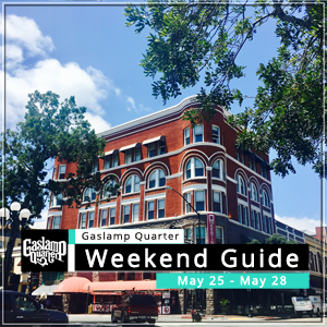 Things to do in the Gaslamp Quarter: May 25-28