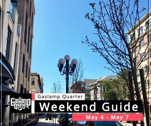 Things to do in the Gaslamp Quarter: May 4 – 7
