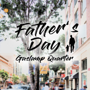 downtown san diego gaslamp quarter events father's day