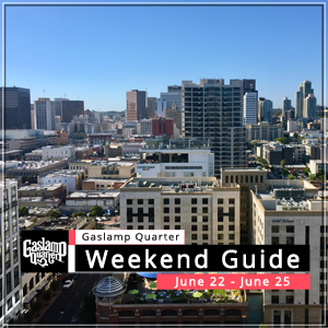 Things to do in the Gaslamp Quarter: June 22-25