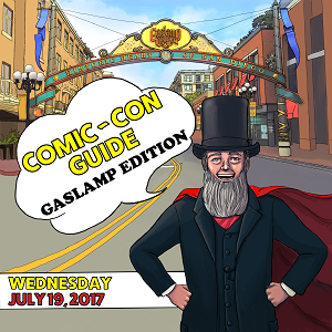 Comic-Con Guide – Gaslamp Edition: July 19, 2017