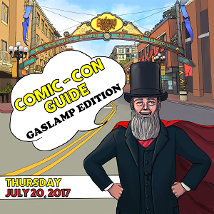 Comic-Con Guide – Gaslamp Edition: July 20, 2017