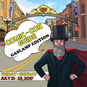 Comic-Con Guide – Gaslamp Edition: July 21-23, 2017