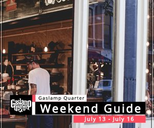 Things to do in the Gaslamp Quarter: July 13 – July 16