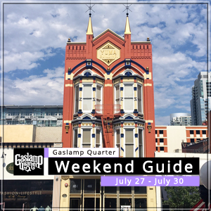 Things to do in the Gaslamp Quarter: July 27 – July 30