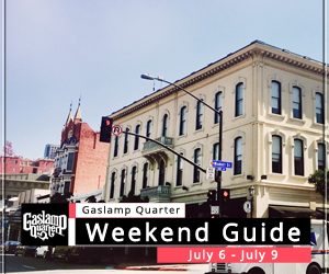 Things to do in the Gaslamp Quarter: July 6 – July 9