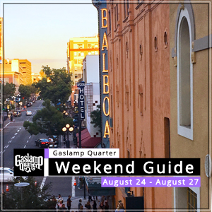Things to do in the Gaslamp Quarter: August 24 – 27