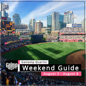 Things to do in the Gaslamp Quarter: August 3 – 6