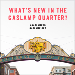 What's New in the Gaslamp? A LOT!