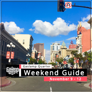 Things to do in the Gaslamp Quarter: November 9-12