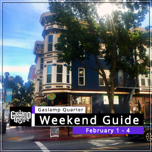 Things to do in the Gaslamp Quarter: February 1-4