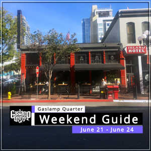 Things to do in the Gaslamp Quarter: June 21-24