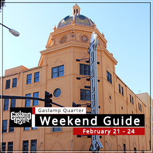 Things to do in the Gaslamp Quarter: February 21-24