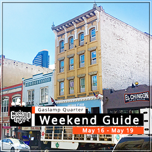 Things to do in the Gaslamp Quarter: May 16-19