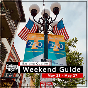 Things to do in the Gaslamp Quarter: May 23-27