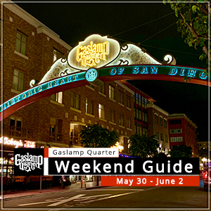 Things to do in the Gaslamp Quarter: May 30 – June 2