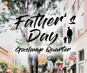 Fathers-Day-Featured-Pic-300x300-300x250 gaslamp san diego