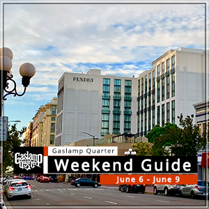 Things to do in the Gaslamp Quarter: June 6-9