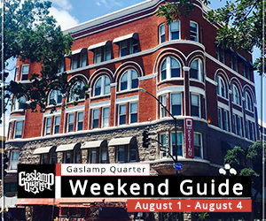 Things to do in the Gaslamp Quarter: August 1-4