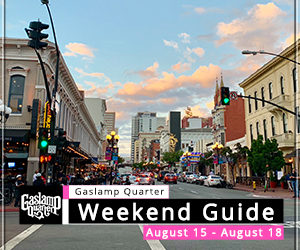 Things to do in the Gaslamp Quarter: August 15-18