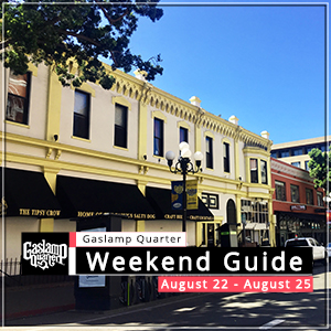 Things to do in the Gaslamp Quarter: August 22-25