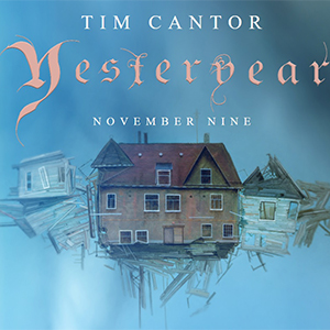 Yesteryear – Exhibition Celebrating New Releases of Tim Cantor