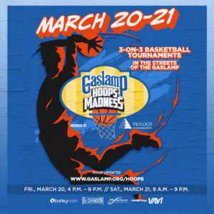 Gaslamp Hoops Madness Event: on March 20 and 21st. A 3 on 3 Basketball Tournaments